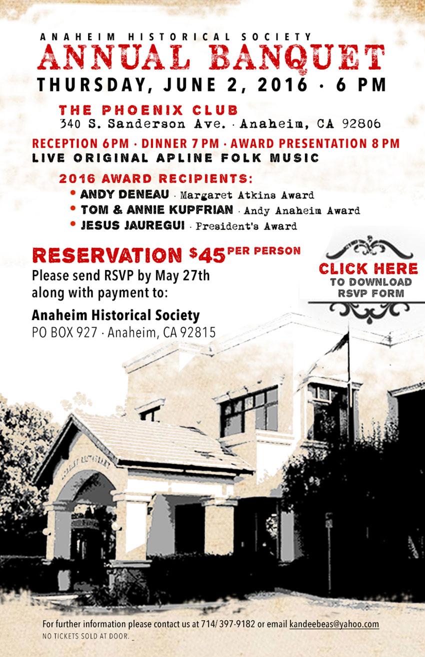ANAHEIM HISTORICAL SOCIETY Annual BanquetTHURSDAY, JUNE 2, 2016 · 6 PM The Phoenix Club 340 S. Sanderson Ave.Anaheim, CA 92806